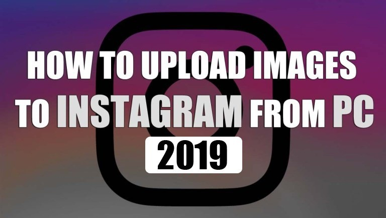 HOW-TO-UPLOAD-IMAGES-TO-INSTAGRAM-FROM-PC-2018
